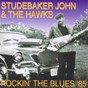 Album Rockin' the blues '85 de Studebaker John / The Hawks