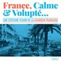 Compilation France, calme & volupté (une certaine vision de la chanson française) avec Sébastien Tellier / Jean-Michel Jarre / Christophe / Lolita Chammah / Benjamin Biolay...