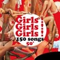 Compilation Girls ! girls ! girls ! 50', 150 songs avec Barara Tennant / Jo Ann Campbell / Judy Tolbert / Ivey Burnett / The Melody Maids...