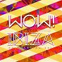 Compilation Wow! ibiza compilation 2017 avec Cuartero / Leftwing, Kody / Pax / Mendo, Yvan Genkins / Demarzo...