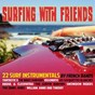 Compilation Surfing with friends avec Vegomatic / Fantastic 3 / The Wave Chargers / The Surfin Barons / Les Socquettes Blanches...