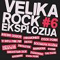 Compilation Velika rock eksplozija, vol. 6 avec Svemir / Ti Ritu Piri Pip / Pi?tolj Na Gumene Metke / Mangora / Mjesni Odbor...