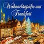 Compilation Weihnachtsgrüße aus frankfurt avec Kinderchor des Dill Sangerbundes / Franz Xaver Gruber / Die Flippers / Trad. / Boris Alexandrow Ensemble Und der Staatschor des Russischen Liedes...