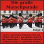 Compilation Die große marschparade, folge 1 avec Die Isartaler Blasmusik / Ertl / Original Kaiserlicher Musik Korps / Trad , Seelos / Orchester Ambros Seelos...
