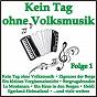 Compilation Kein tag ohne volksmusik, folge 1 avec Elmar Wolf & Die Neuen Egerlander / Vetter Lohre, Stautner / Die Hochdeutschen / Backhaus / Mara Kayser...