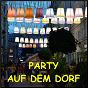 Compilation Party auf dem dorf avec Carsten Luna / Washburne, Weems 7lorenzen, Breuls / Heri Leyen / Gabalier / Olmrausch...