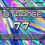 Compilation D.trance 77 avec Dan Thompson / The D.Trance Team / Bas van Den Eijken / Pulsedriver / Chris Deelay...