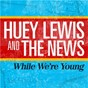 Album While We're Young de Huey Lewis / The News
