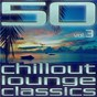 Compilation 50 Chillout Lounge Classics, Vol. 3 avec Eve Corporation / Jaimee / Déja Five / Chilleando / No Horizons Presents Mahoney...