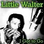 Album I got to go de Little Walter