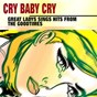 Compilation Cry baby cry (great ladys and hits from the goodtimes) avec Toni Fisher / Patsy Cline / Connie Francis / Damita Jo / Wanda Jackson...