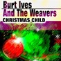 Album Christmas child de Burt Ives / The Weavers