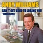 Album Can't get used to losing you & moon river (remastered) de Andy Williams