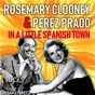 Album In a little spanish town (remastered) de Pérez Prado / Rosemary Clooney & Pérez Prado