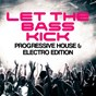 Compilation Let the bass kick - progressive house & electro edition avec Dion Mavath / John Dahlback / Matty Menck, Terri B! / Tune Brothers / Tim Berg...