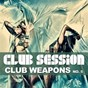 Compilation Club session pres. club weapons no. 5 avec Tony Romera / Boogie Pimps / Luthier / Greg Stainer / DJ Monxa...