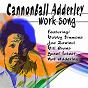 """Album Work song (feat. bobby timmons, joe zawinul, bill evans, yusef lateef, nat adderley) de Julian """"Cannonball"""" Adderley"""