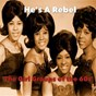 Compilation He's a rebel / the girl groups of the 60's, vol. 1 avec The Bobbettes / The Crystals / The Exciters / The Marvelettes / The Shirelles...