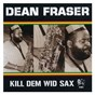 Album Kill dem wid sax: the ras collection de Dean Fraser