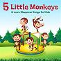 Album 5 little monkeys & more sleepover songs for kids de Nursery Rhymes & Kids Songs, Nursery Rhymes