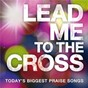 Compilation Lead me to the cross avec Charlie Hall / Phillips, Craig & Dean / Worship Together / Hillsong United / Passion...