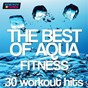 Compilation The best of aqua fitness: 30 workout hits (120-128 BPM) avec Boyz Boyz Boyz / Plaza People / Atlantis / MC Joe / The Vanillas...