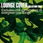 Compilation Lounge cover collection three - exclusive chill out remakes of evergreen pop songs avec Aaron Tesser / Ely Bruna / Maestro Garofalo / Nerio / Montefiori Cocktail...