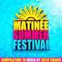 Compilation Matinee summer festival compilation avec Isaac Lozano / Dave Penn, Atfc / Droze / Las Bibas From Vizcaya / Antho Decks...